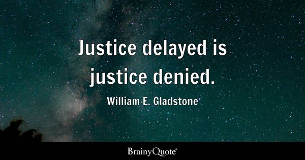 Justice delayed is justice denied. - William E. Gladstone