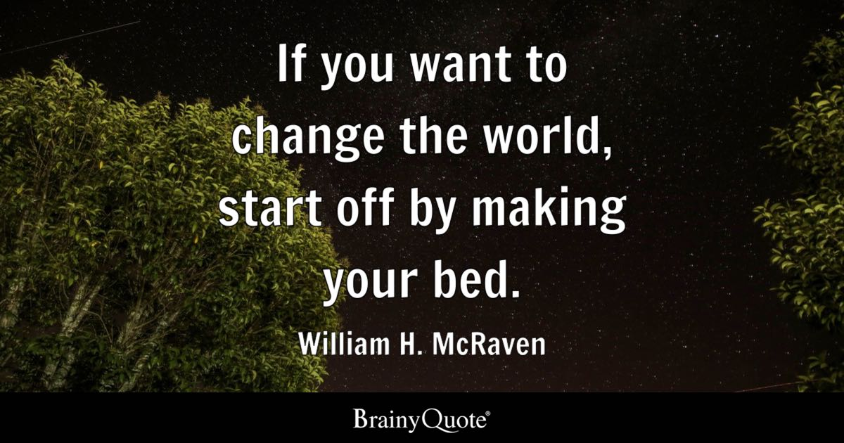 William H Mcraven If You Want To Change The World Start Off