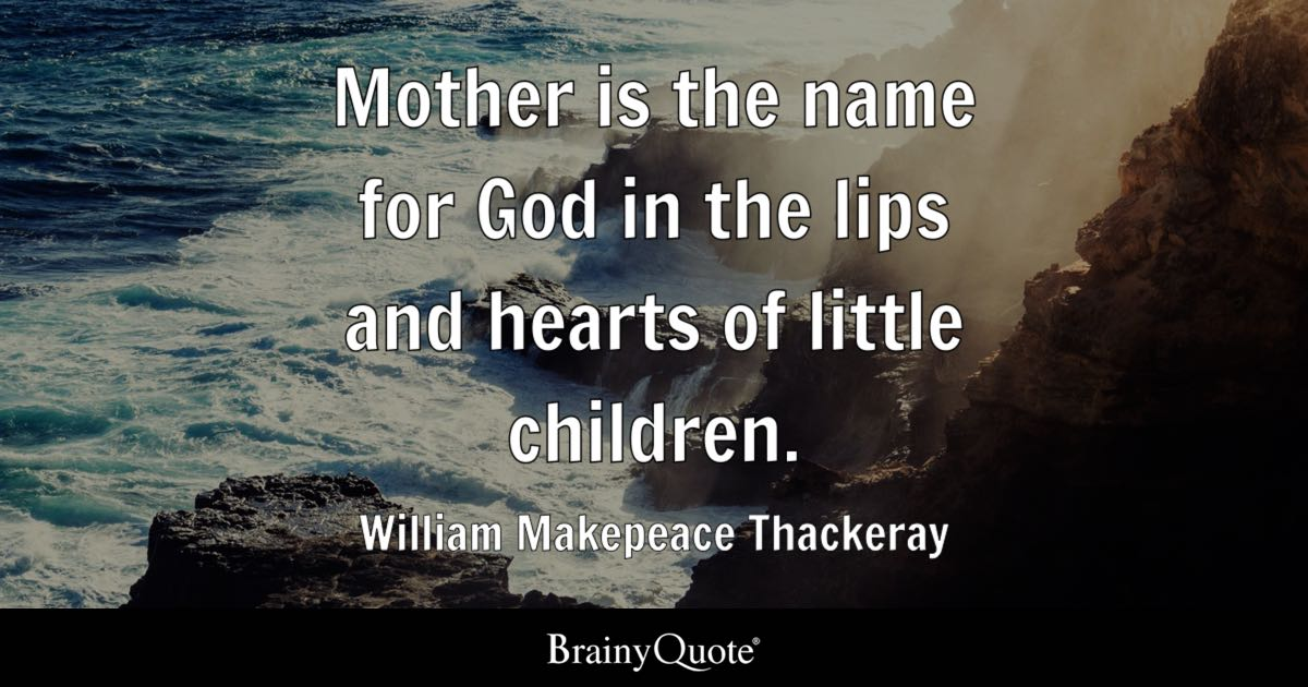 William Makepeace Thackeray Mother Is The Name For God In The