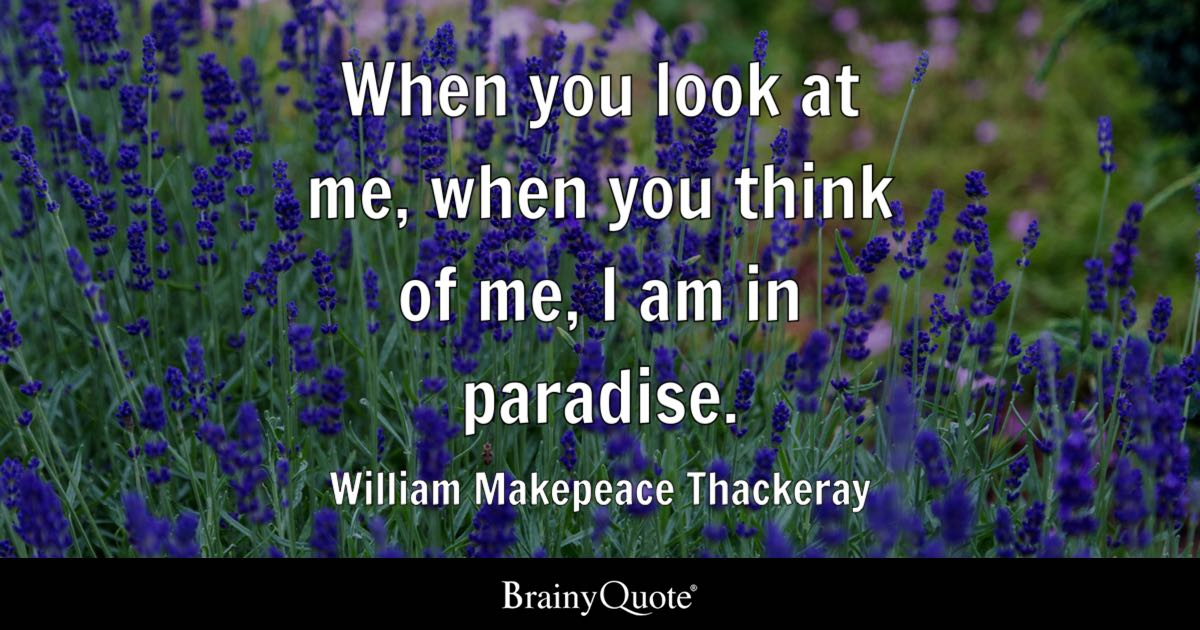 William Makepeace Thackeray When You Look At Me When You