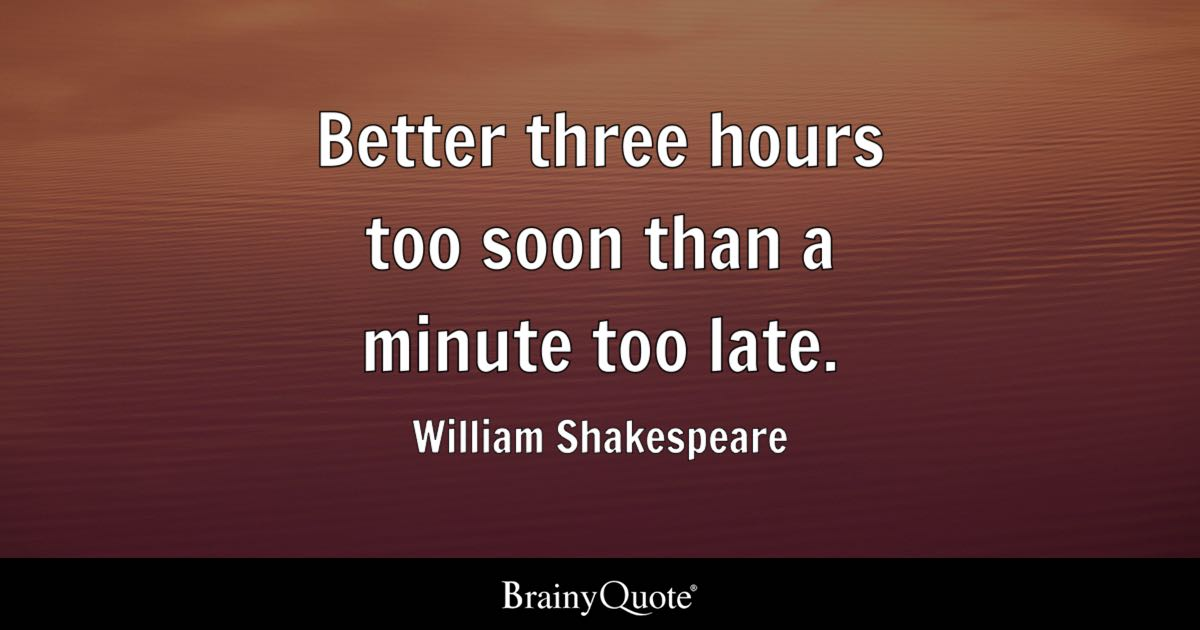 Better three hours too soon than a minute too late. - William ...