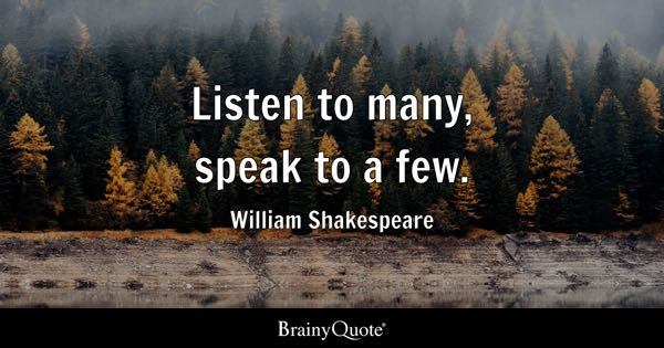 Image of: Quotations Listen To Many Speak To Few William Shakespeare Brainy Quote Listen Quotes Brainyquote