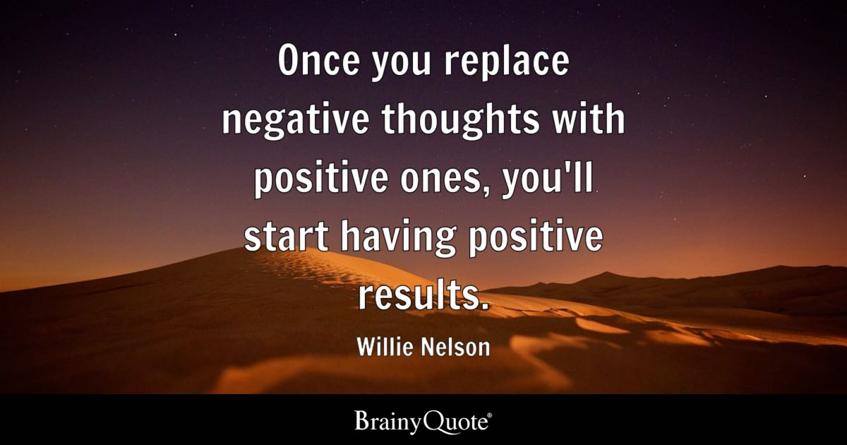 Once You Replace Negative Thoughts With Positive Ones You