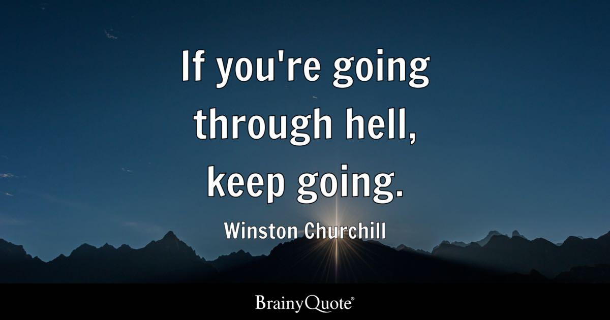 Image result for if you're going through hell keep going