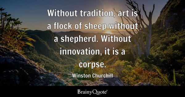 without tradition art is a flock of sheep without a shepherd without innovation