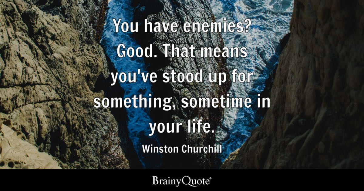 Superbe Quote You Have Enemies? Good. That Means Youu0027ve Stood Up For Something,