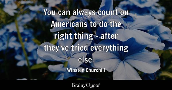 Do the right thing quotes brainyquote you can always count on americans to do the right thing after theyve solutioingenieria Images