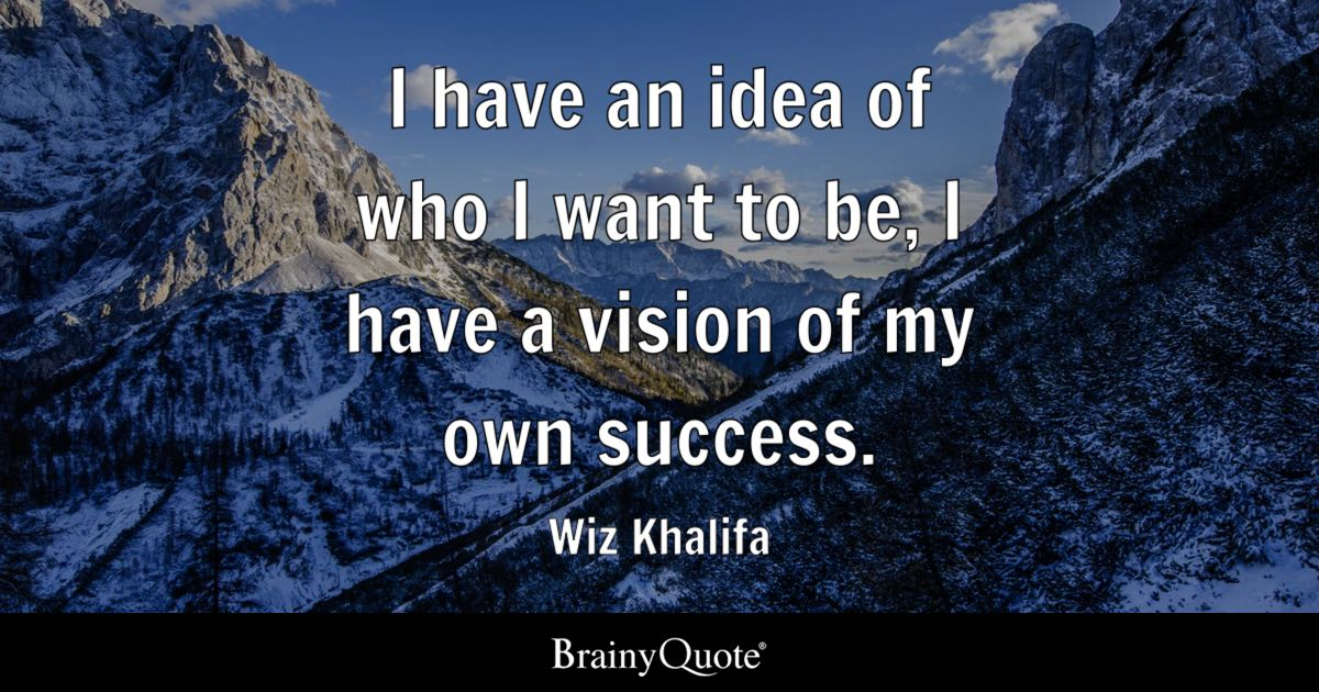 i have an idea of who i want to be i have a vision of - Wiz Khalifa Quotes