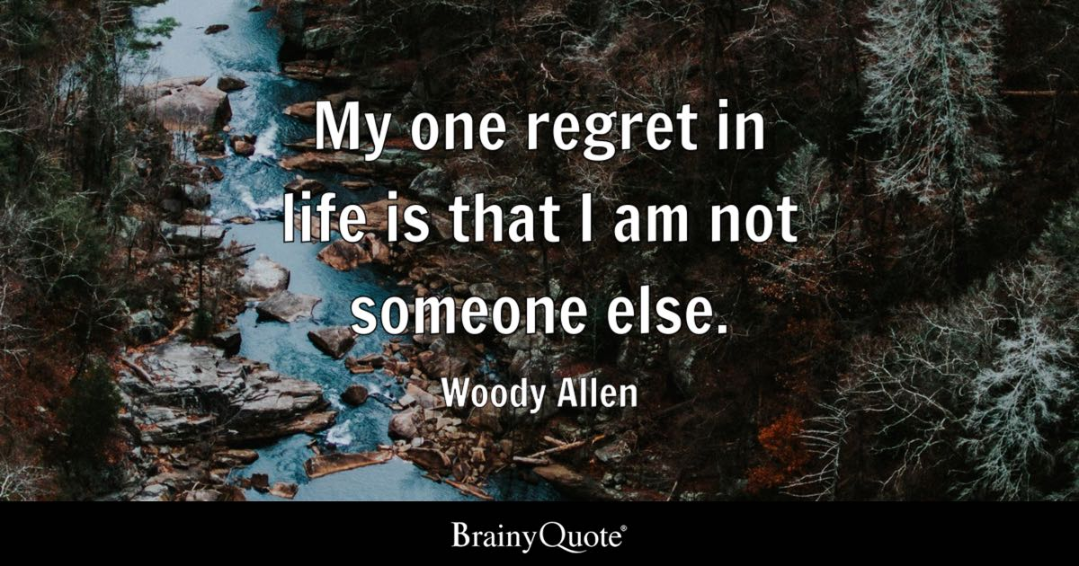 Woody Allen My One Regret In Life Is That I Am Not