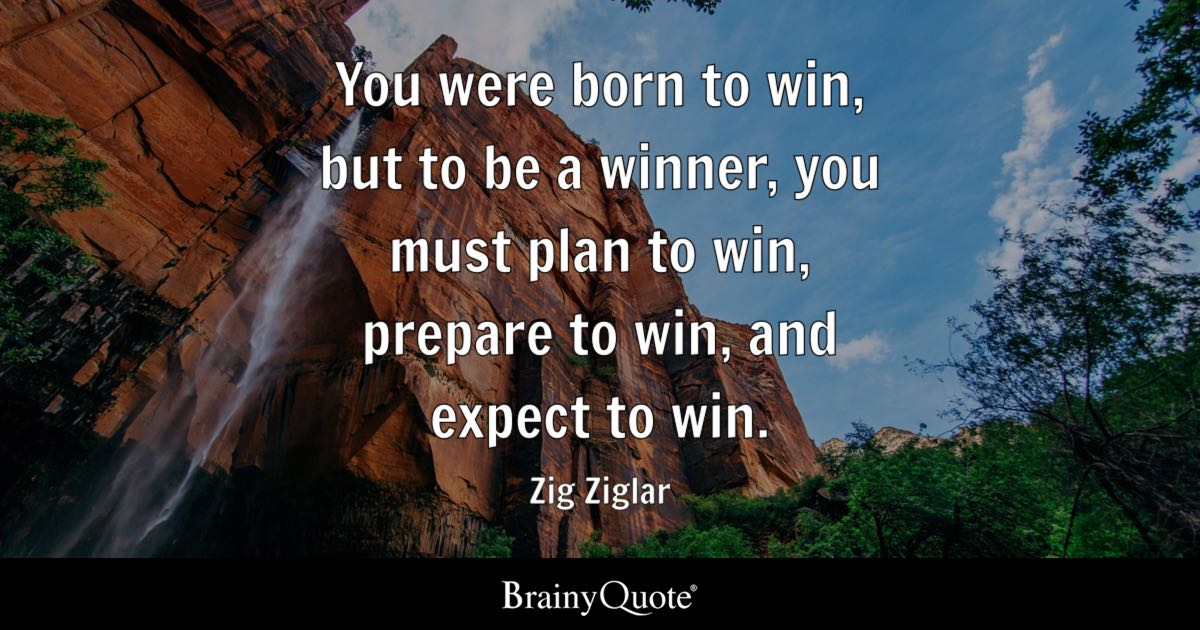Zig Ziglar You Were Born To Win But To Be A Winner
