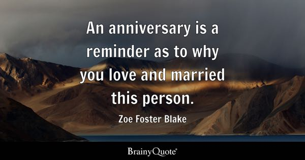 An anniversary is a reminder as to why you love and married this person. - Zoe Foster Blake